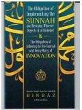 The Obligation of Implementing The Sunnah and Deeming Whoever Rejects it of Disbelief The Obligation of Adhering to the Sunnah and being Wary of Innovation