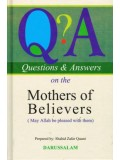 Questions and Answers on the Mothers of the Believers (may Allaah be pleased with them)