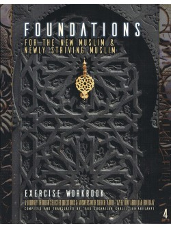 Foundations For  The New Muslim & Newly Striving Muslim  (Exercise Workbook)