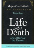 "MAJMU' AL-FATAWA IBN TAYMIYYAH REGARDING LIFE AFTER DEATH AND AFFAIRS OF THE UNSEEN"" COMPILED & EXPLAINED BY SHAYKH SAALIH AL-FAWZAAN"
