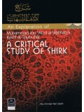 An Explanation of Muhammad ibn Abdul-Wahhaab's Kashf Al-Shubuhaat: A Critical Study of Shirk