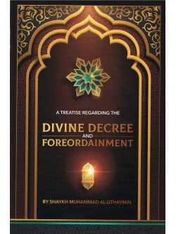 A Treatise Regarding The Divine Decree And Fore Ordainment