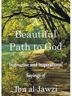 A Beautiful Path to God Instructive and Inspirational saying of Ibn Al Jawzi