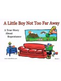A Little Boy Not Too far Away A true story about Repentance
