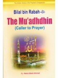 Bilal bin Rabah The Mu'adhdhin (caller to prayer)