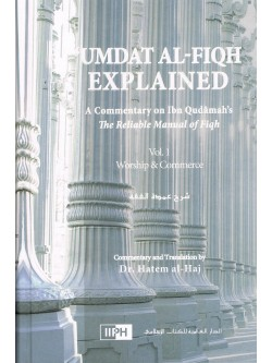 Umdat Al-Fiqh Explained: A Commentary on Ibn Qudamah's The Reliable Manual of Fiqh (2 Vol Set)