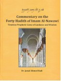 Commentary on the Forty Hadith of Imam Al-Nawawi Timeless Prophetic Gems of Guidance and Wisdom