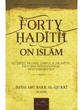 Forty Hadith on Islam-Its Creed, Pillars, Lawful & Unlawful, Piety and Righteousness, with Commentary