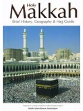 Holy Makkah: Brief History, Geography, & Hajj Guide