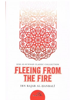 FLEEING FROM THE FIRE BY IBN RAJAB AL HANBALI