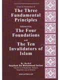 A Concise Explanation of The Three Fundamental Principles followed by The Four Foundations and The Ten Invalidators of Islam