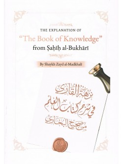 "The Explanation of ""The Book of Knowledge"" from Sahih al-Bukhari"