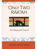 ONLY TWO RAK'AH The Neglected Prayers By Hassan Abdul Akbar
