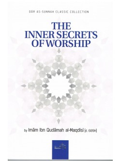 The Inner Secrets Of Worship by Imam Ibn Qudamah Al-Maqdisi