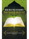 How Must We Interpret the Noble Qur'an?