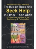 Establishing Proofs Regarding The Rule on Those Who Seek Help in Other Than Allah